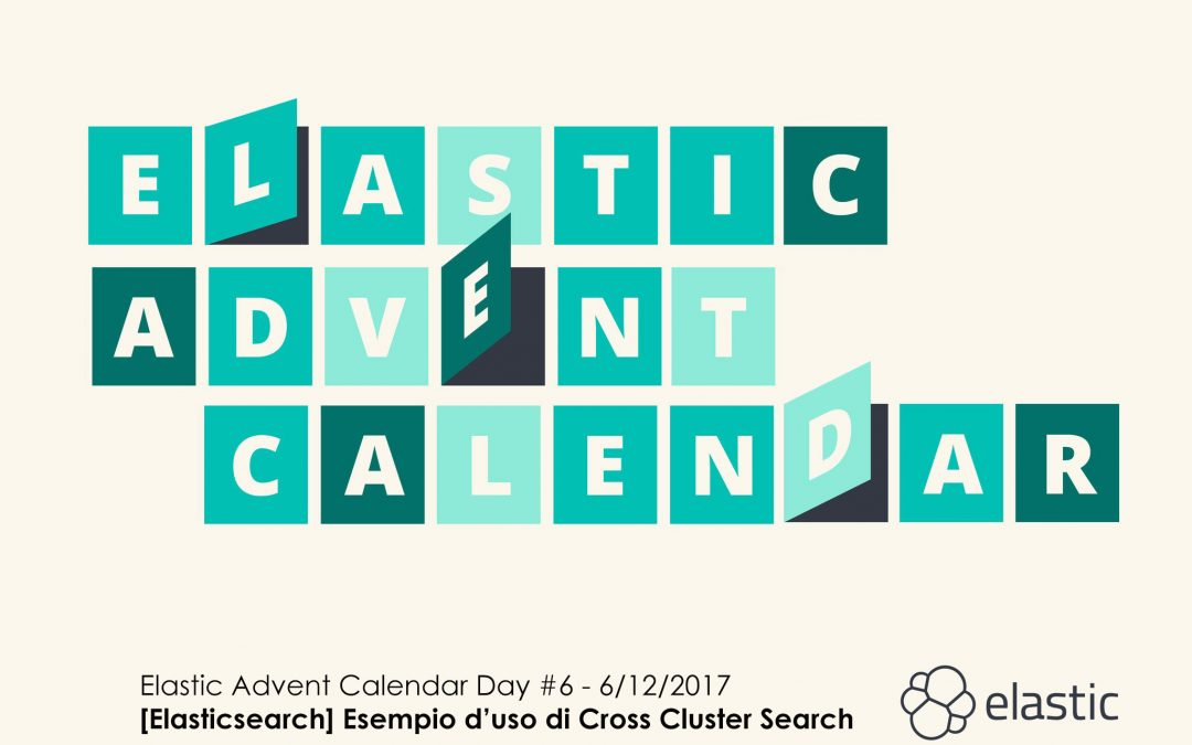 Elastic Advent Calendar Day #6 – Esempio d'uso di Cross Cluster Search