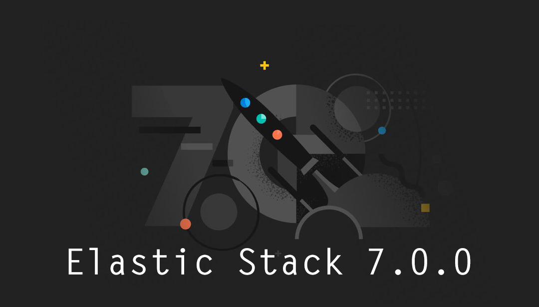 Elastic Stack 7.0.0: le novità e gli aggiornamenti dell'ultima versione