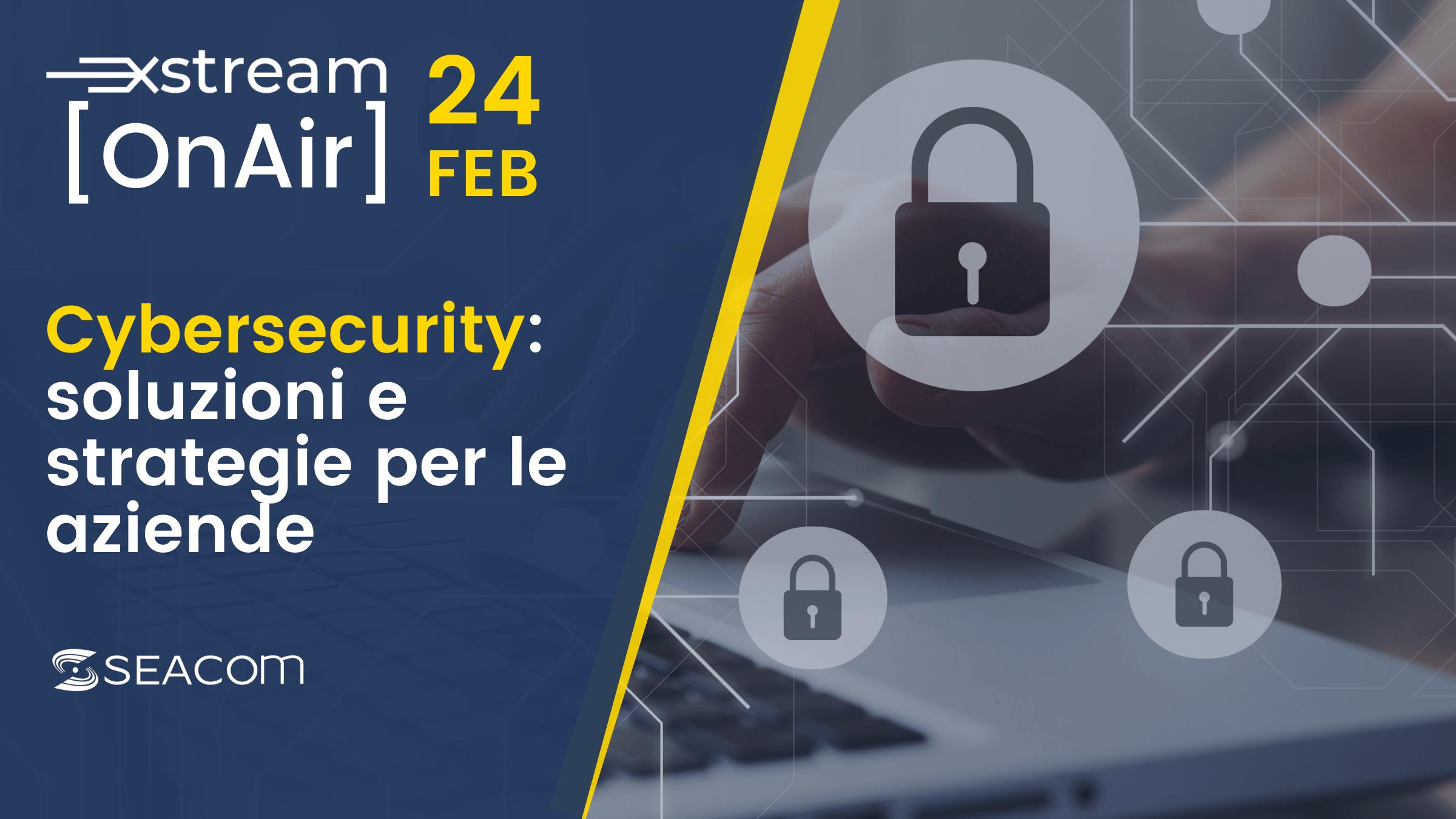 Xstream On Air – Cybersecurity: soluzioni e strategie per aziende e PA