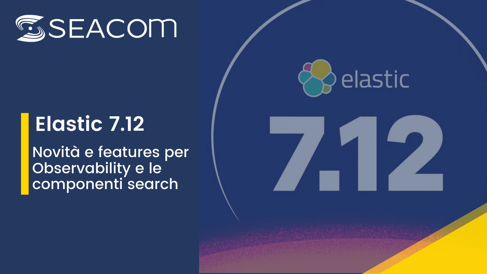 Elastic 7.12: le novità e le features per Observability e le componenti search