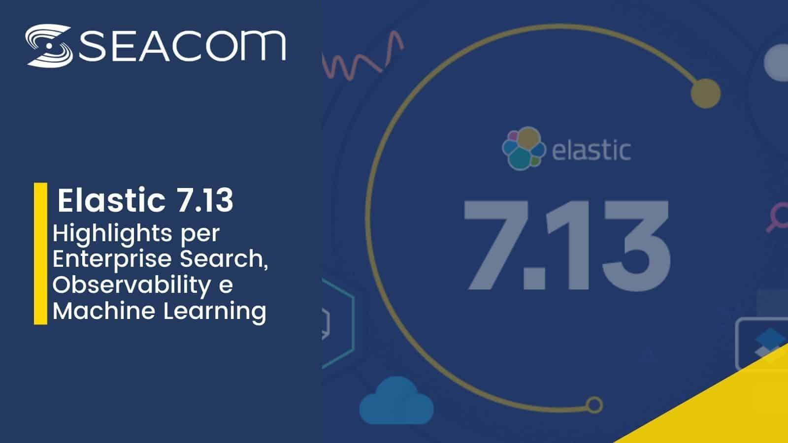 Elastic 7.13: le nuove funzionalità per Enterprise Search, Observability e Machine Learning
